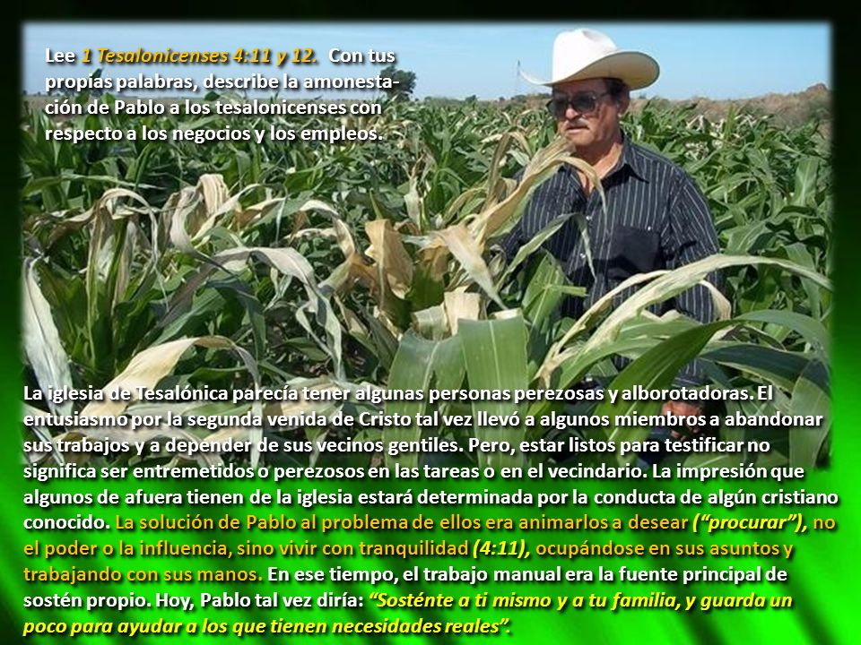 Lee 1 Tesalonicenses 4:11 y 12. Con tus propias palabras, describe la amonesta-