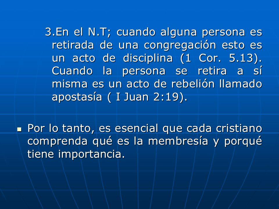 3.En el N.T; cuando alguna persona es retirada de una congregación esto es un acto de disciplina (1 Cor. 5.13). Cuando la persona se retira a sí misma es un acto de rebelión llamado apostasía ( I Juan 2:19).