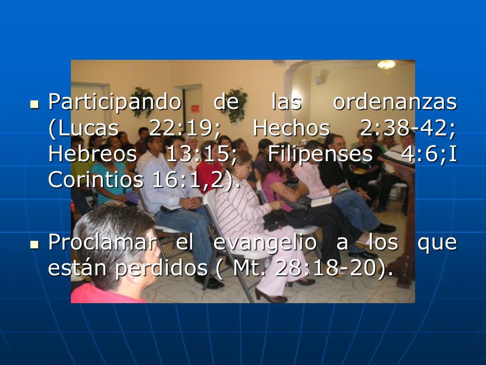 Participando de las ordenanzas (Lucas 22:19; Hechos 2:38-42; Hebreos 13:15; Filipenses 4:6;I Corintios 16:1,2).