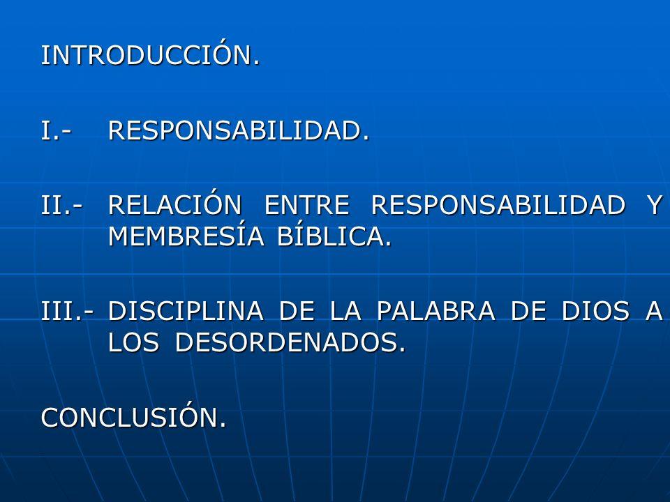 INTRODUCCIÓN. I.- RESPONSABILIDAD. II.- RELACIÓN ENTRE RESPONSABILIDAD Y MEMBRESÍA BÍBLICA.