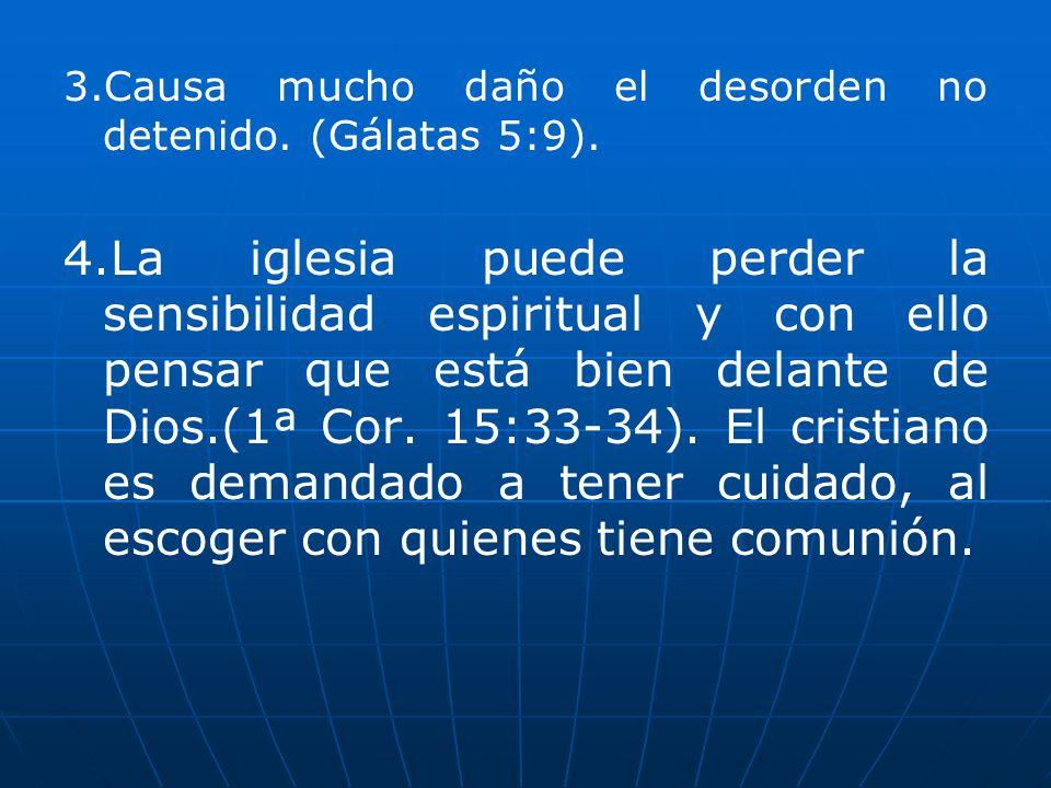3.Causa mucho daño el desorden no detenido. (Gálatas 5:9).
