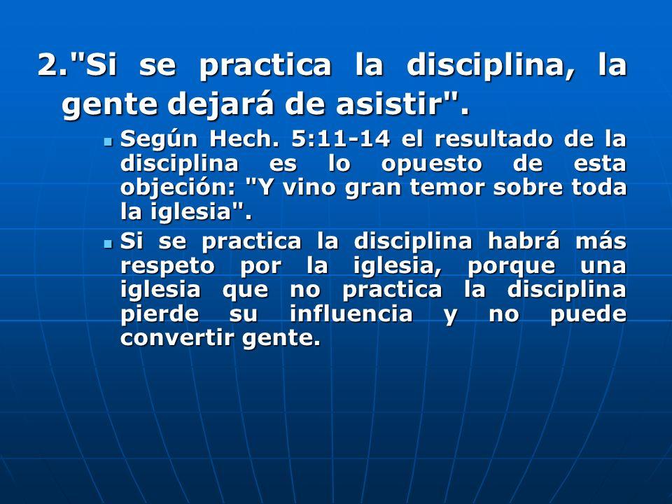 2. Si se practica la disciplina, la gente dejará de asistir .