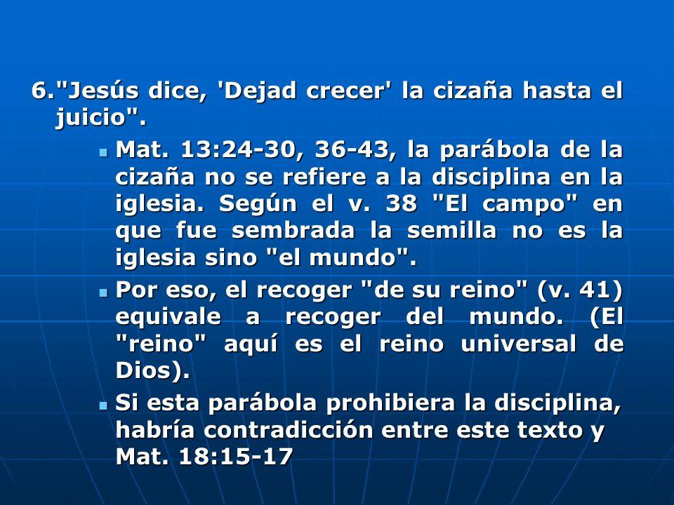 6. Jesús dice, Dejad crecer la cizaña hasta el juicio .