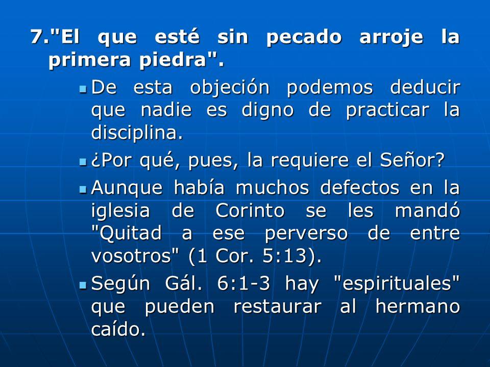 7. El que esté sin pecado arroje la primera piedra .