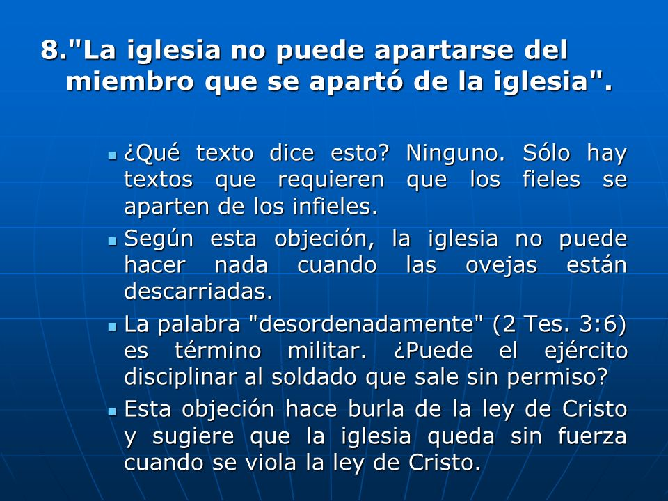 8. La iglesia no puede apartarse del miembro que se apartó de la iglesia .