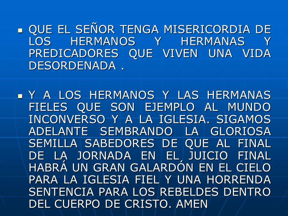 QUE EL SEÑOR TENGA MISERICORDIA DE LOS HERMANOS Y HERMANAS Y PREDICADORES QUE VIVEN UNA VIDA DESORDENADA .