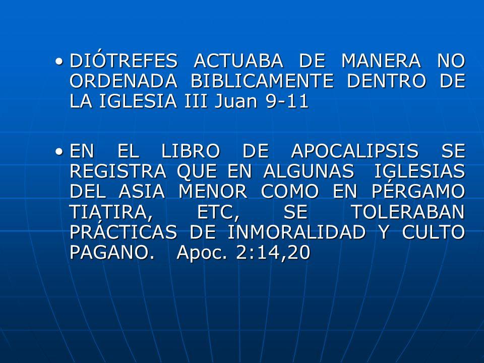 DIÓTREFES ACTUABA DE MANERA NO ORDENADA BIBLICAMENTE DENTRO DE LA IGLESIA III Juan 9-11