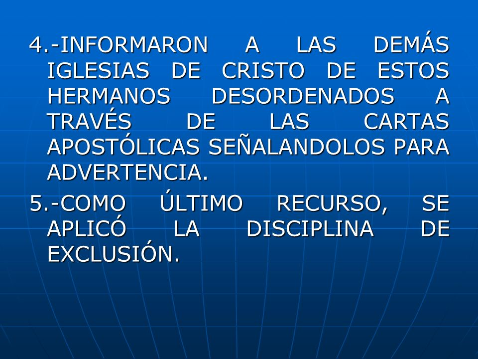 4.-INFORMARON A LAS DEMÁS IGLESIAS DE CRISTO DE ESTOS HERMANOS DESORDENADOS A TRAVÉS DE LAS CARTAS APOSTÓLICAS SEÑALANDOLOS PARA ADVERTENCIA.