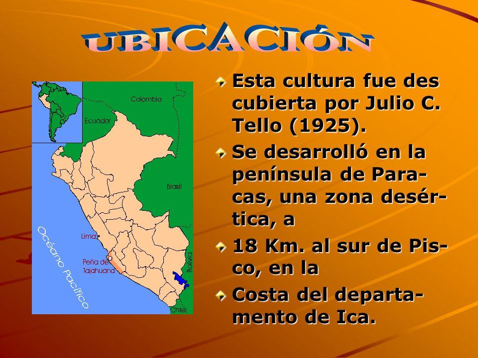UBICACIÓN Esta cultura fue des cubierta por Julio C. Tello (1925).