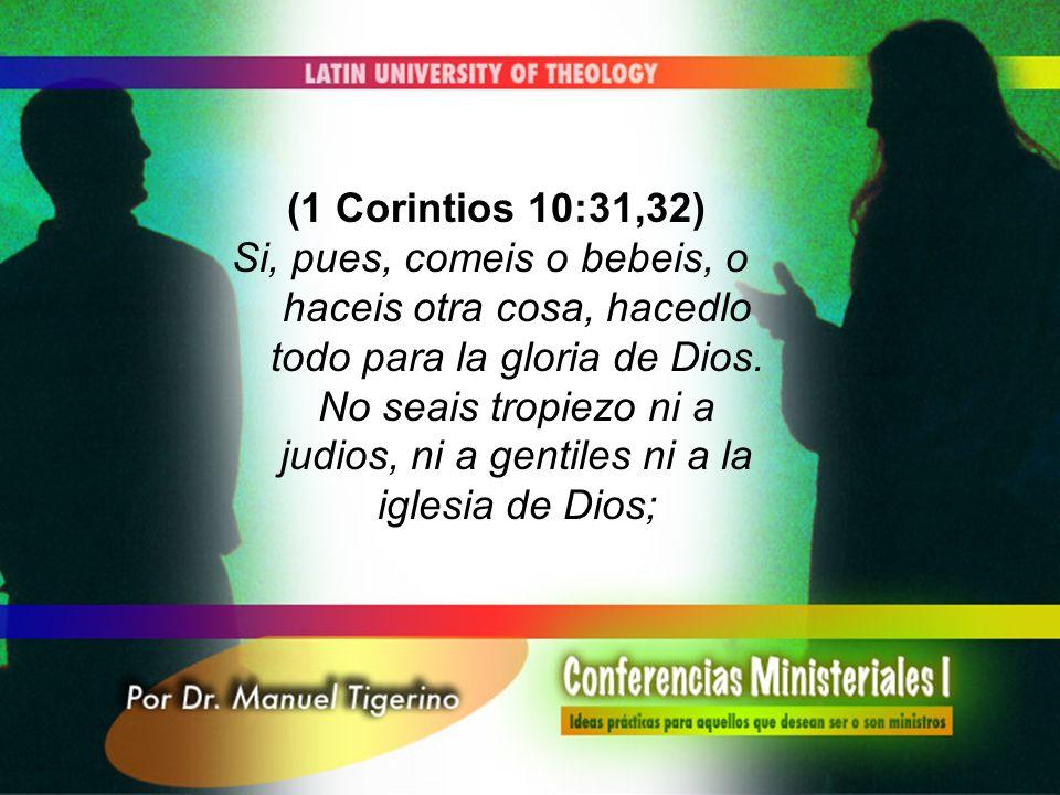 (1 Corintios 10:31,32)