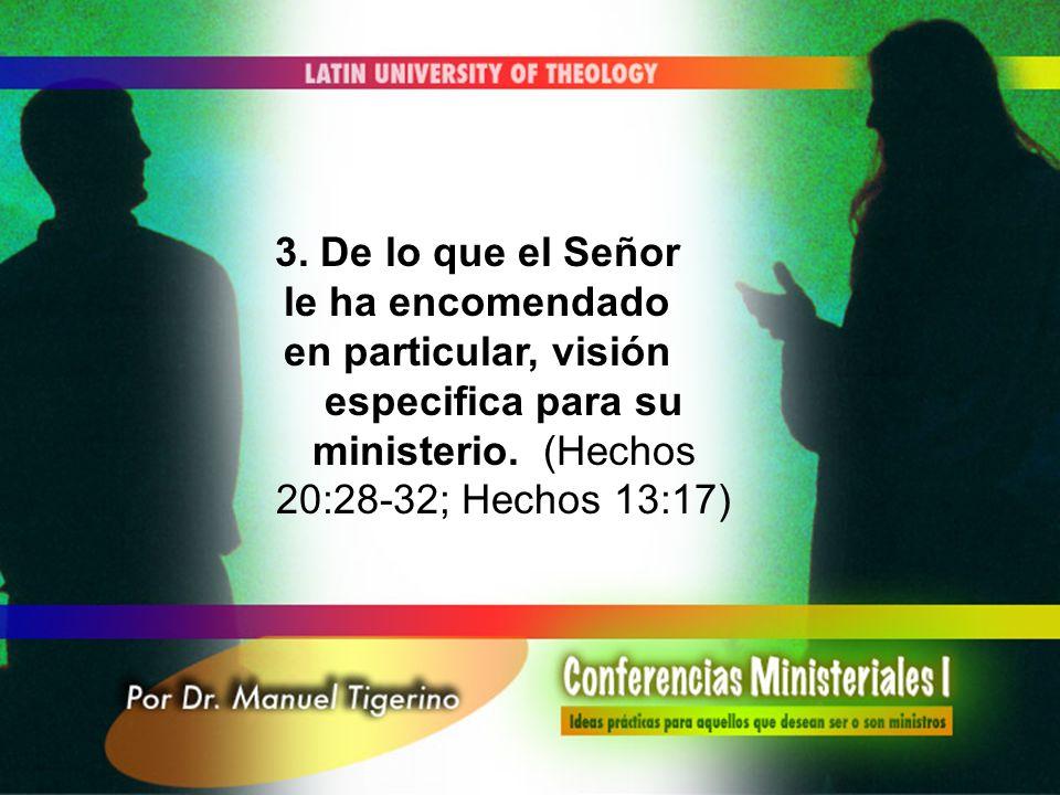 3. De lo que el Señor le ha encomendado. en particular, visión especifica para su ministerio.