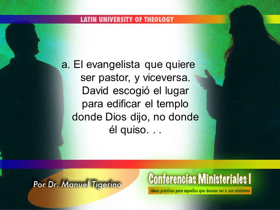 a. El evangelista que quiere ser pastor, y viceversa