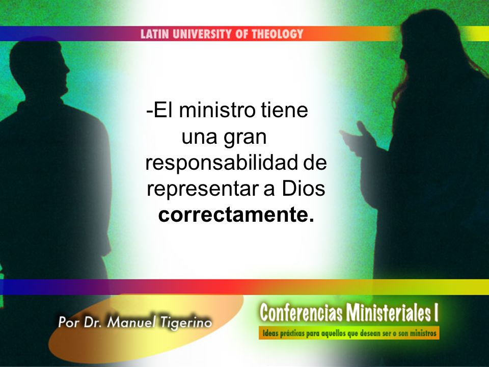 una gran responsabilidad de representar a Dios correctamente.