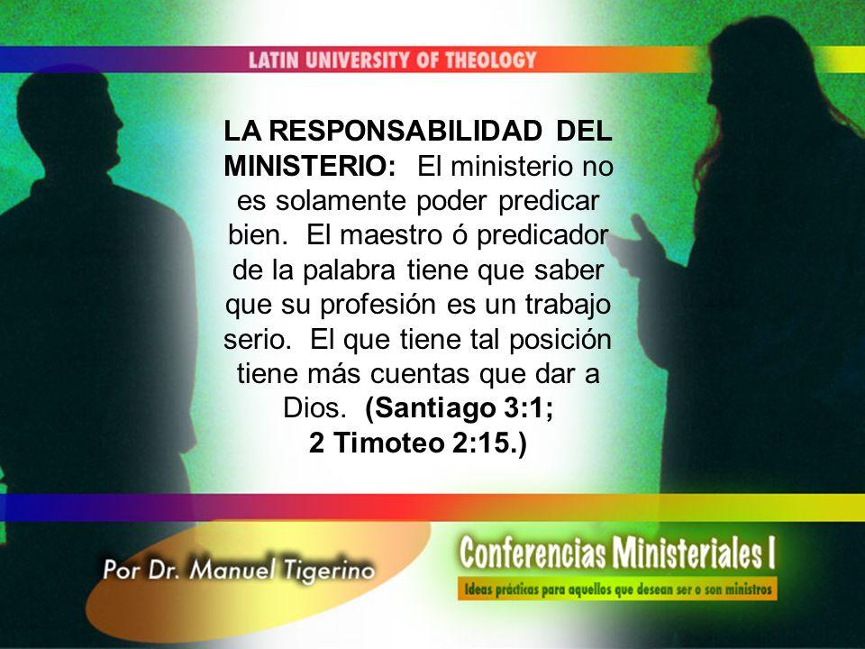 LA RESPONSABILIDAD DEL MINISTERIO: El ministerio no es solamente poder predicar bien.