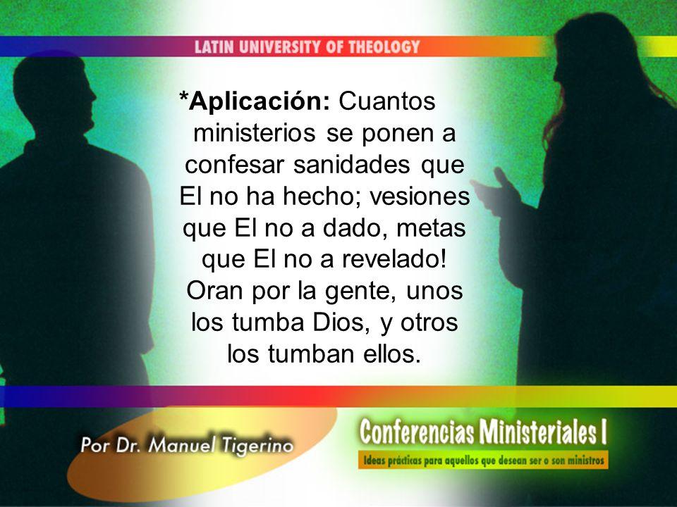 *Aplicación: Cuantos ministerios se ponen a confesar sanidades que El no ha hecho; vesiones que El no a dado, metas que El no a revelado.