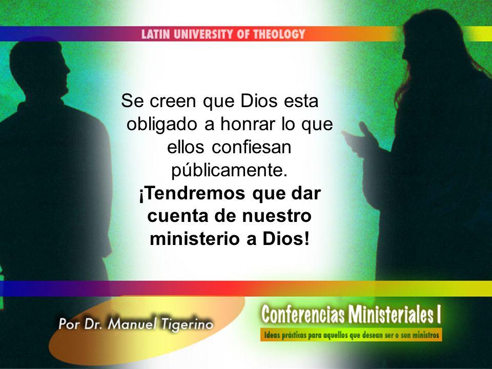 Se creen que Dios esta obligado a honrar lo que ellos confiesan públicamente.