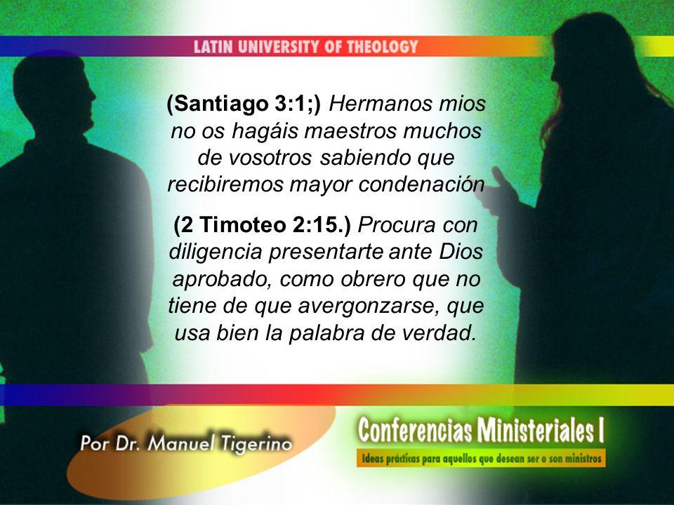 (Santiago 3:1;) Hermanos mios no os hagáis maestros muchos de vosotros sabiendo que recibiremos mayor condenación