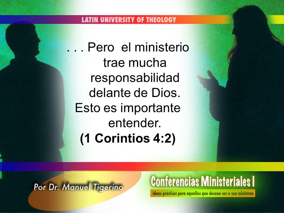 . . . Pero el ministerio trae mucha responsabilidad delante de Dios.