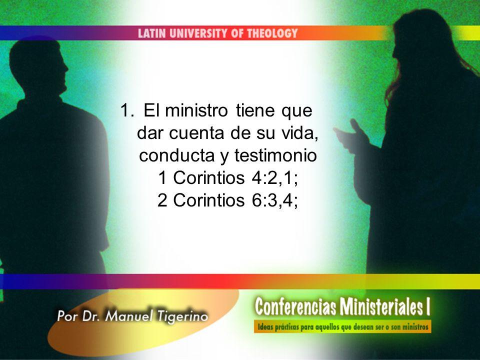 El ministro tiene que dar cuenta de su vida, conducta y testimonio 1 Corintios 4:2,1; 2 Corintios 6:3,4;