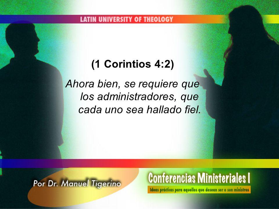 (1 Corintios 4:2) Ahora bien, se requiere que los administradores, que cada uno sea hallado fiel.