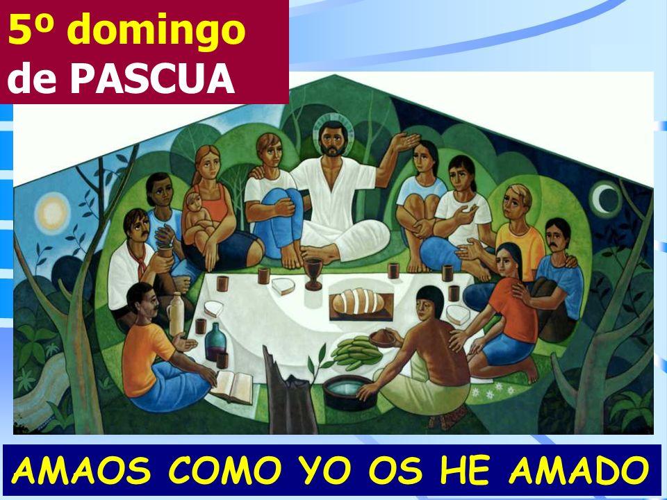 5º domingo de PASCUA AMAOS COMO YO OS HE AMADO