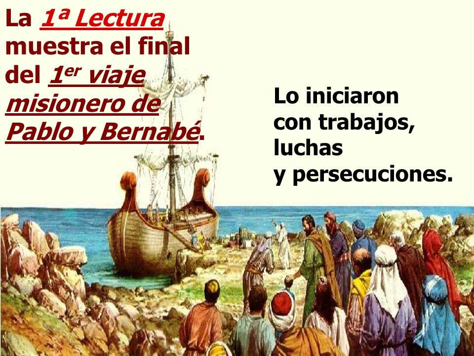 La 1ª Lectura muestra el final del 1er viaje misionero de Pablo y Bernabé.