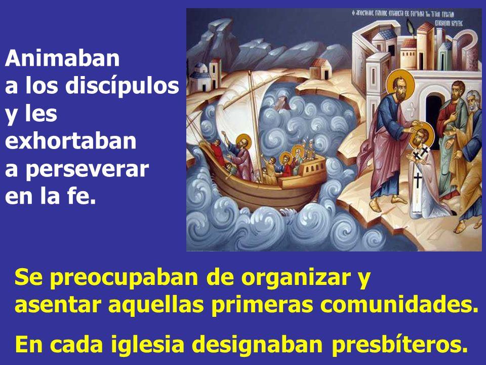 Animaban a los discípulos y les exhortaban a perseverar en la fe.