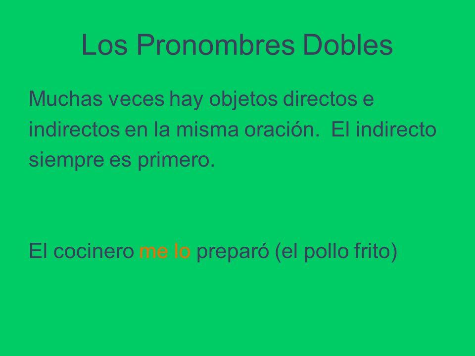 Los Pronombres Dobles Muchas veces hay objetos directos e