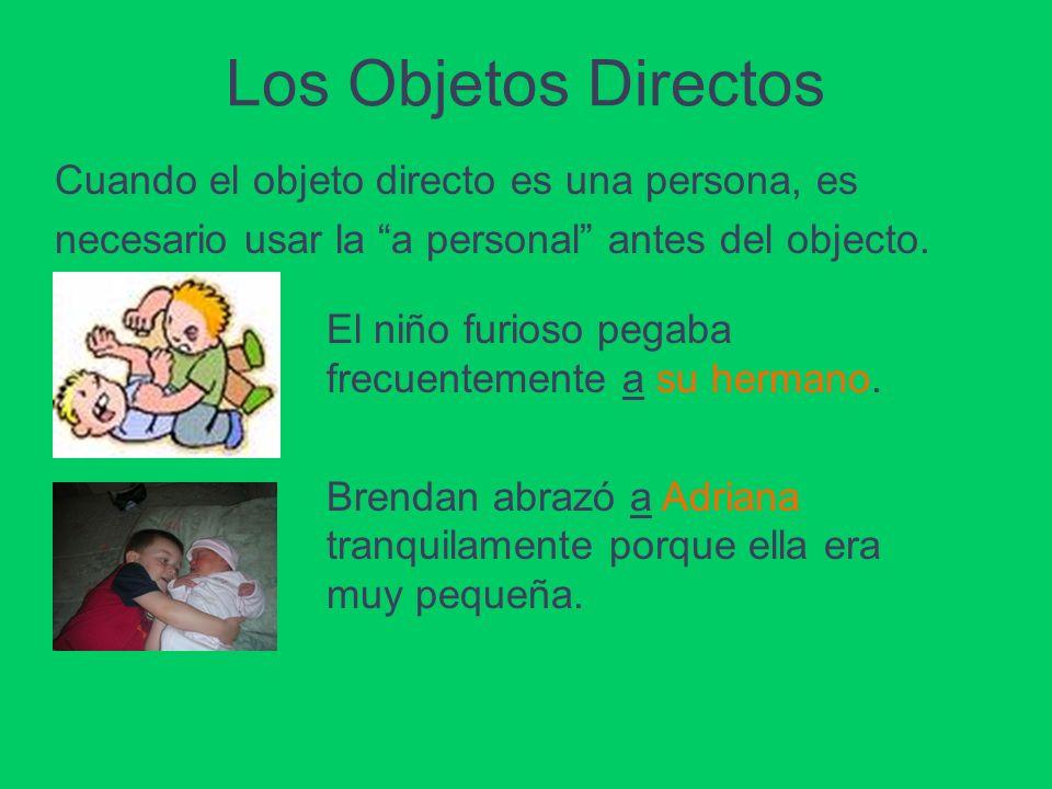 Los Objetos Directos Cuando el objeto directo es una persona, es