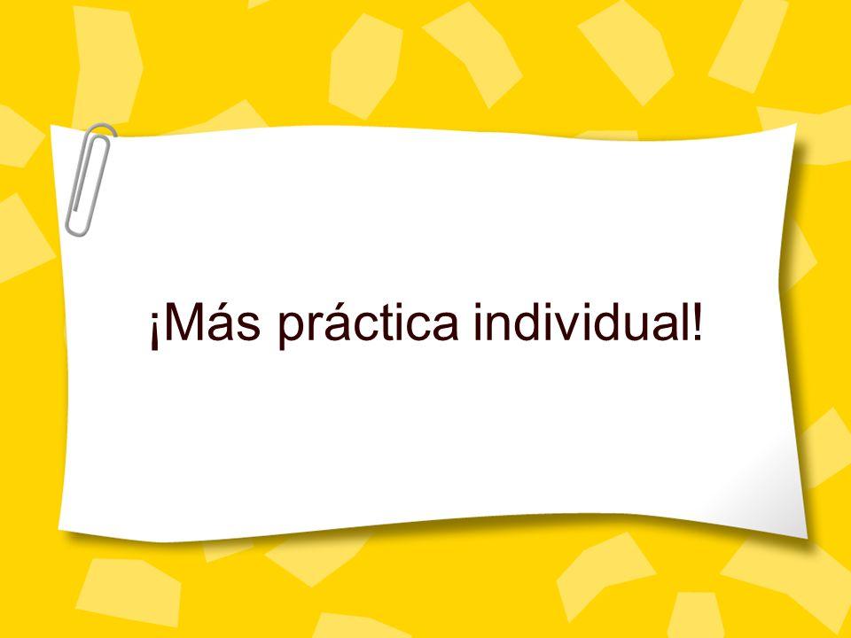 ¡Más práctica individual!