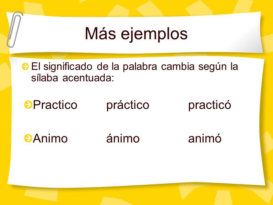 Más ejemplos Practico práctico practicó Animo ánimo animó