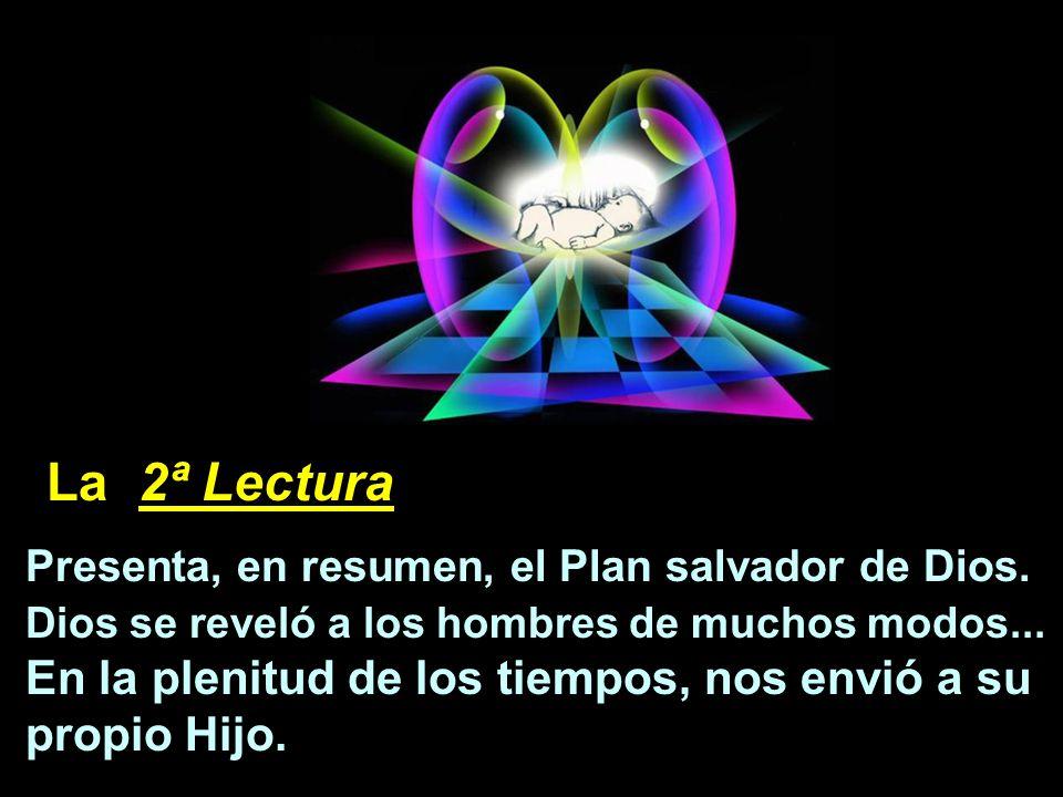 La 2ª Lectura Presenta, en resumen, el Plan salvador de Dios. Dios se reveló a los hombres de muchos modos...