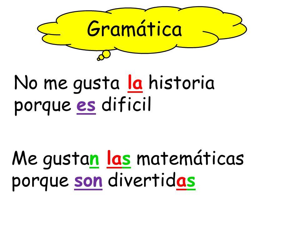 Gramática No me gusta la historia porque es dificil