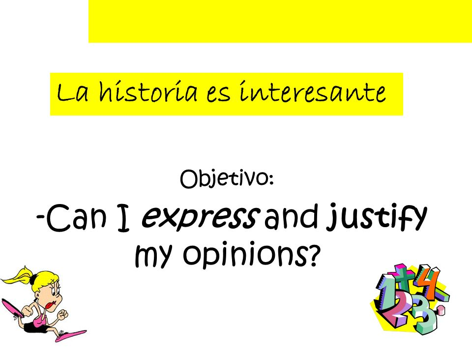 Objetivo: -Can I express and justify my opinions