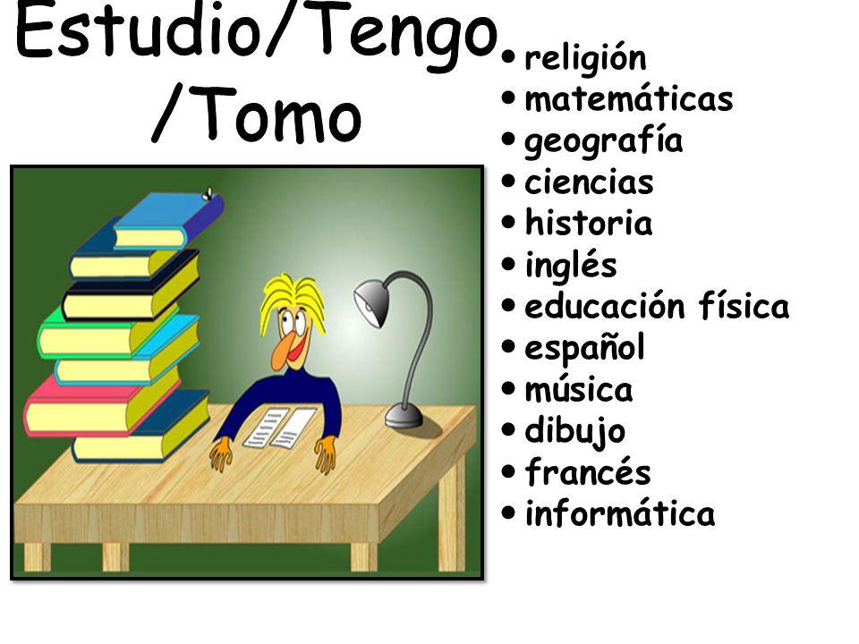 Estudio/Tengo/Tomo religión matemáticas geografía ciencias historia