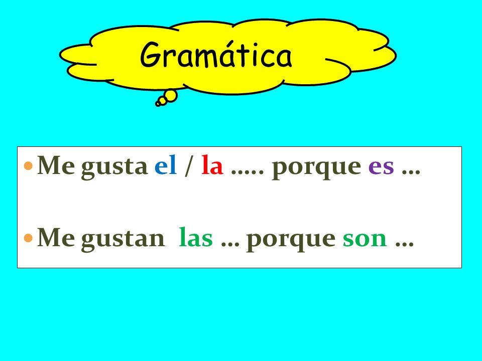 Gramática Me gusta el / la ….. porque es …