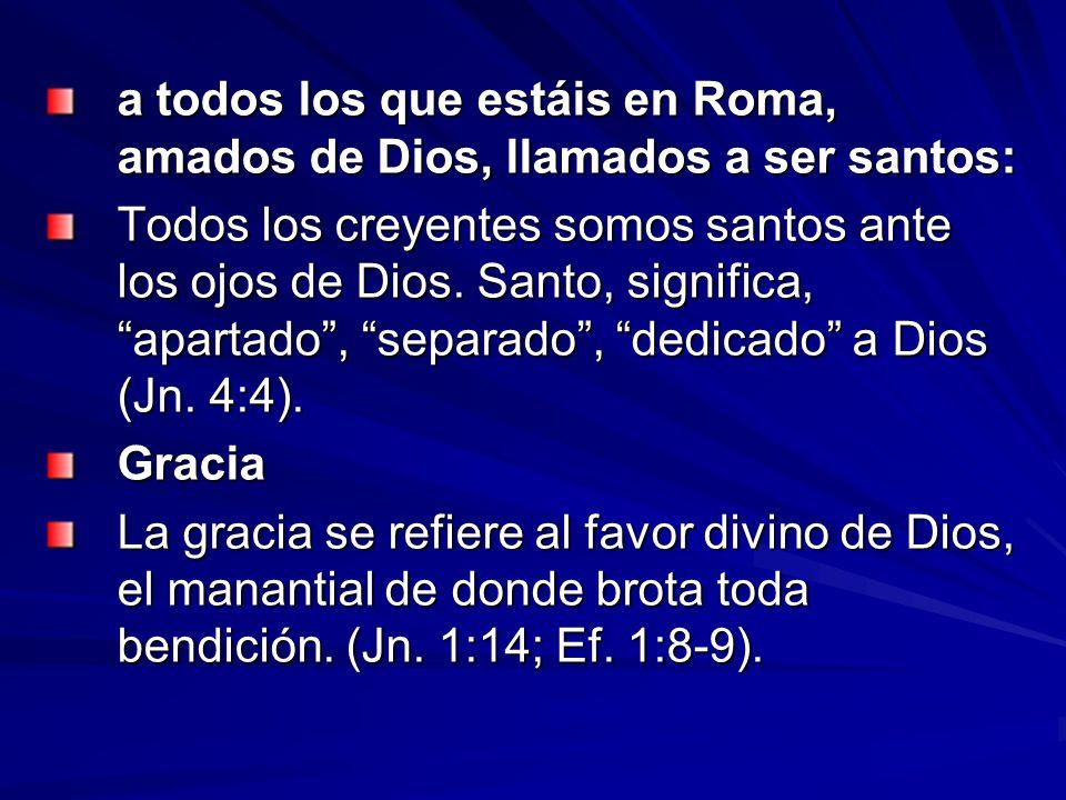 a todos los que estáis en Roma, amados de Dios, llamados a ser santos: