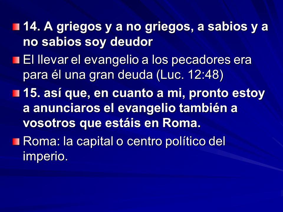 14. A griegos y a no griegos, a sabios y a no sabios soy deudor