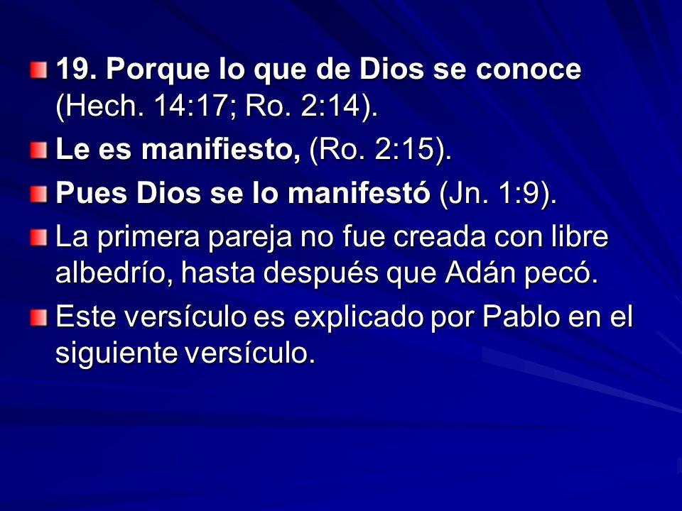 19. Porque lo que de Dios se conoce (Hech. 14:17; Ro. 2:14).