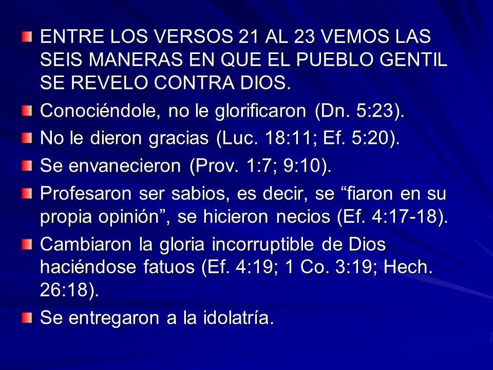 ENTRE LOS VERSOS 21 AL 23 VEMOS LAS SEIS MANERAS EN QUE EL PUEBLO GENTIL SE REVELO CONTRA DIOS.
