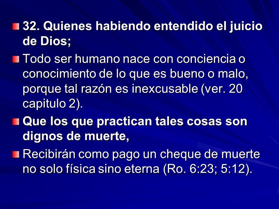 32. Quienes habiendo entendido el juicio de Dios;