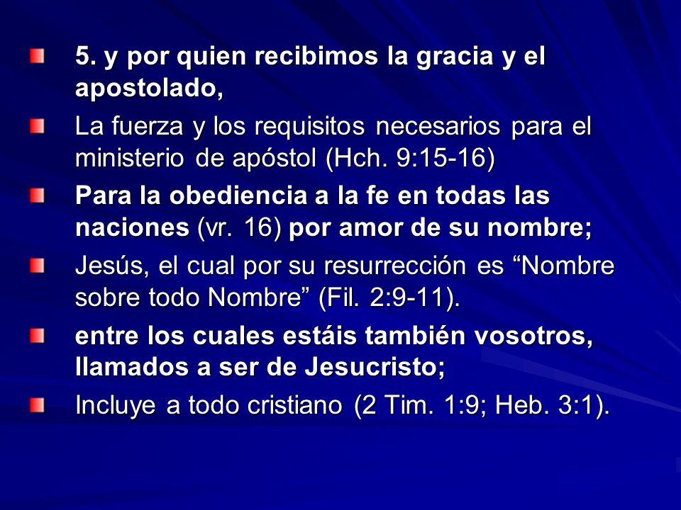 5. y por quien recibimos la gracia y el apostolado,