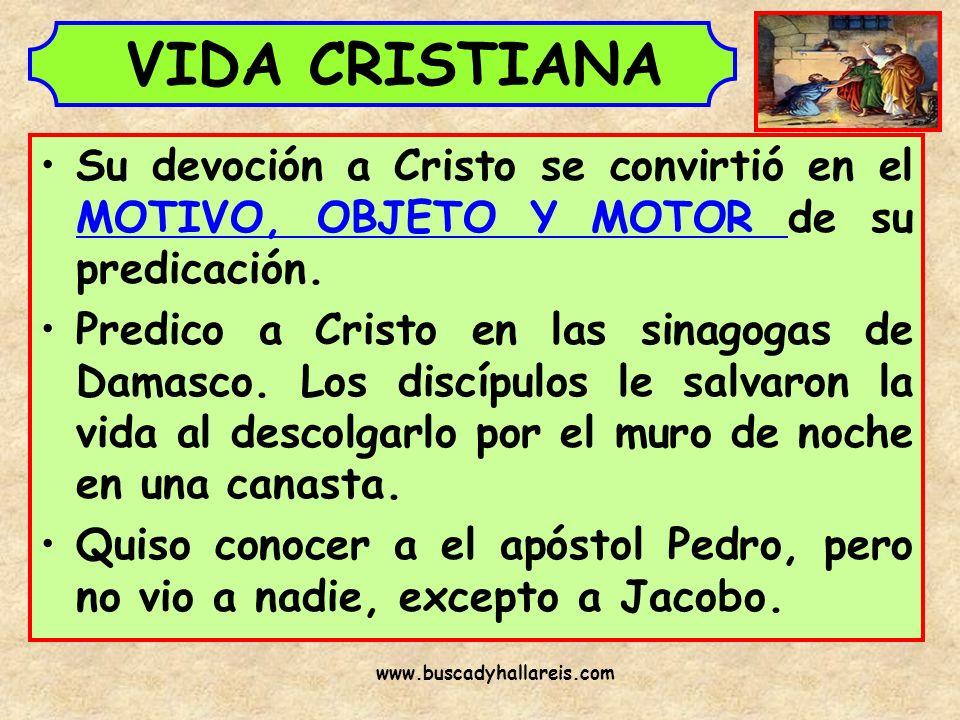 VIDA CRISTIANA Su devoción a Cristo se convirtió en el MOTIVO, OBJETO Y MOTOR de su predicación.
