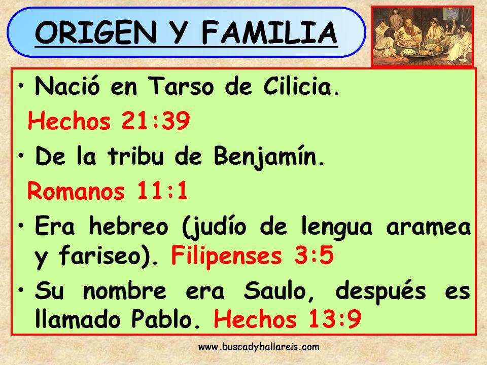 ORIGEN Y FAMILIA Nació en Tarso de Cilicia. Hechos 21:39