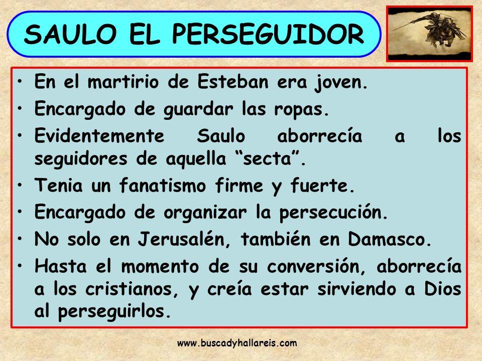 SAULO EL PERSEGUIDOR En el martirio de Esteban era joven.