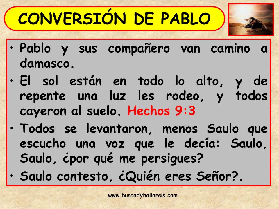 CONVERSIÓN DE PABLO Pablo y sus compañero van camino a damasco.