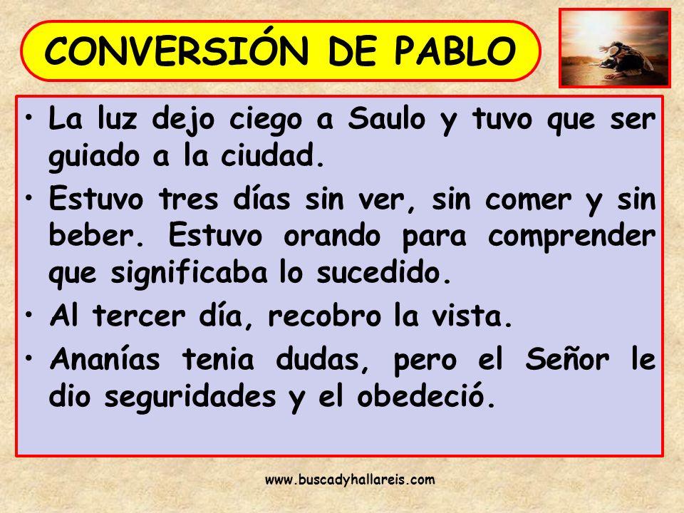 CONVERSIÓN DE PABLO La luz dejo ciego a Saulo y tuvo que ser guiado a la ciudad.