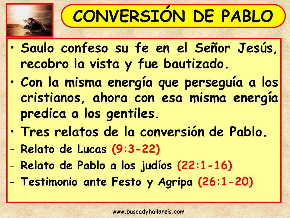 CONVERSIÓN DE PABLO Saulo confeso su fe en el Señor Jesús, recobro la vista y fue bautizado.