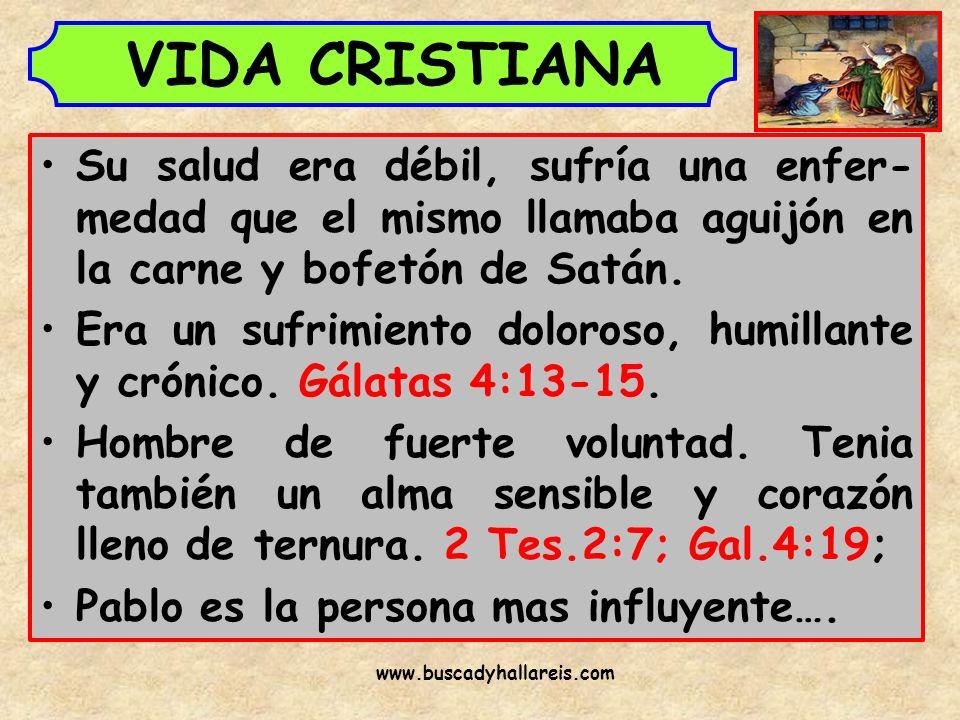 VIDA CRISTIANA Su salud era débil, sufría una enfer-medad que el mismo llamaba aguijón en la carne y bofetón de Satán.