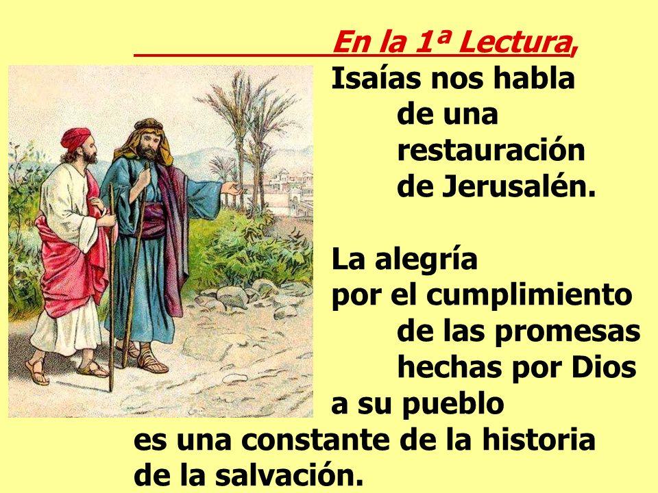 En la 1ª Lectura, Isaías nos habla de una restauración de Jerusalén.
